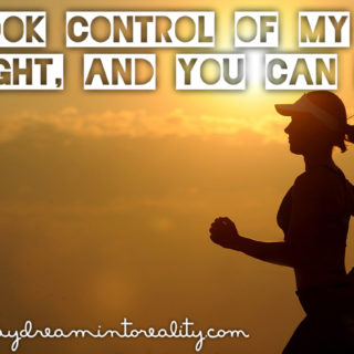 I TOOK CONTROL OF MY WEIGHT, AND YOU CAN TOO