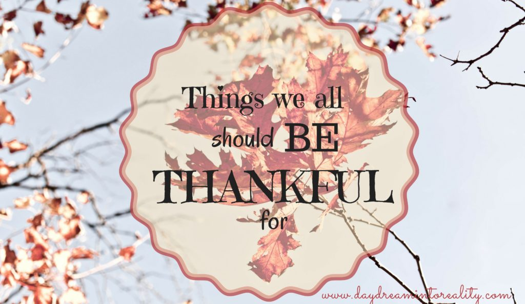 THINGS WE ALL SHOULD BE THANKFUL FOR